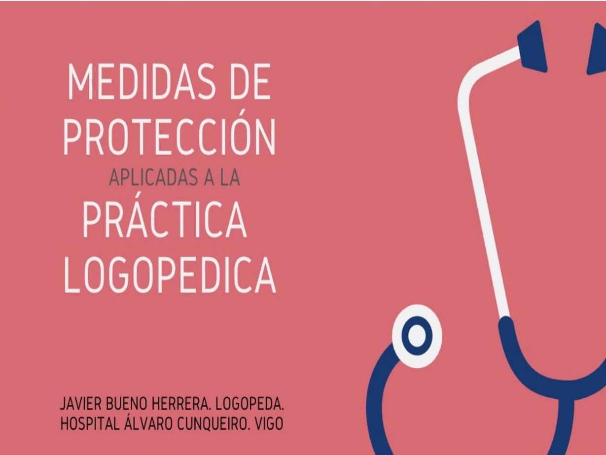 MEDIDAS DE PROTECCIÓN APLICADAS A LA PRÁCTICA LOGOPÉDICA, a cargo de Javier Bueno Herrera